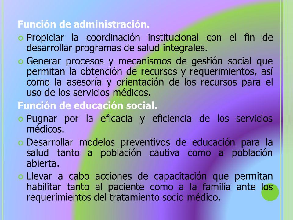 Función de administración. Propiciar la coordinación institucional con el fin de desarrollar programas de salud integrales. Generar procesos y mecanis