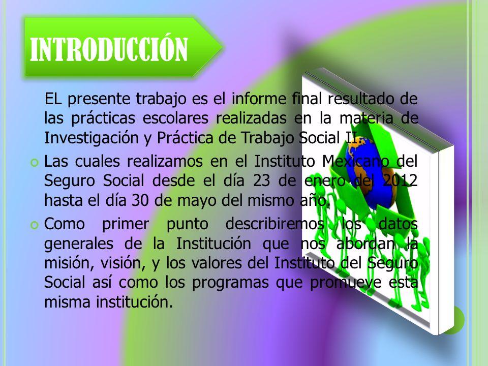 EL presente trabajo es el informe final resultado de las prácticas escolares realizadas en la materia de Investigación y Práctica de Trabajo Social II