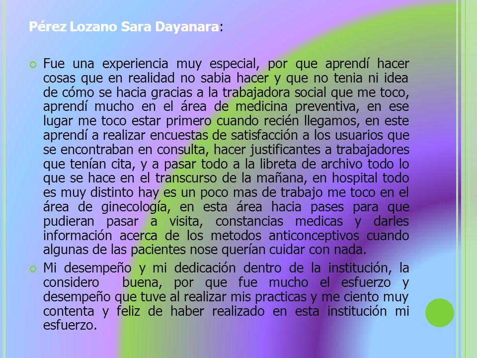 Pérez Lozano Sara Dayanara: Fue una experiencia muy especial, por que aprendí hacer cosas que en realidad no sabia hacer y que no tenia ni idea de cóm