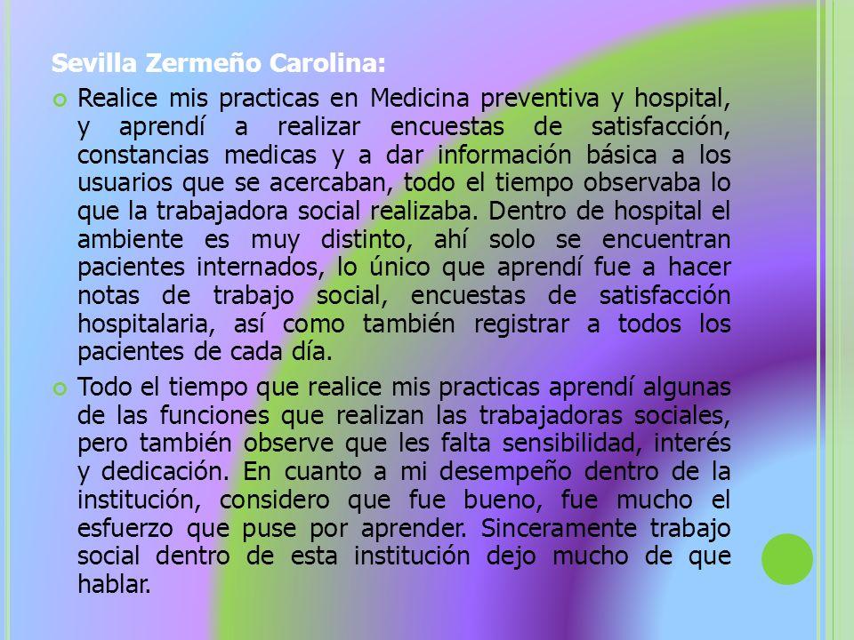 Sevilla Zermeño Carolina: Realice mis practicas en Medicina preventiva y hospital, y aprendí a realizar encuestas de satisfacción, constancias medicas