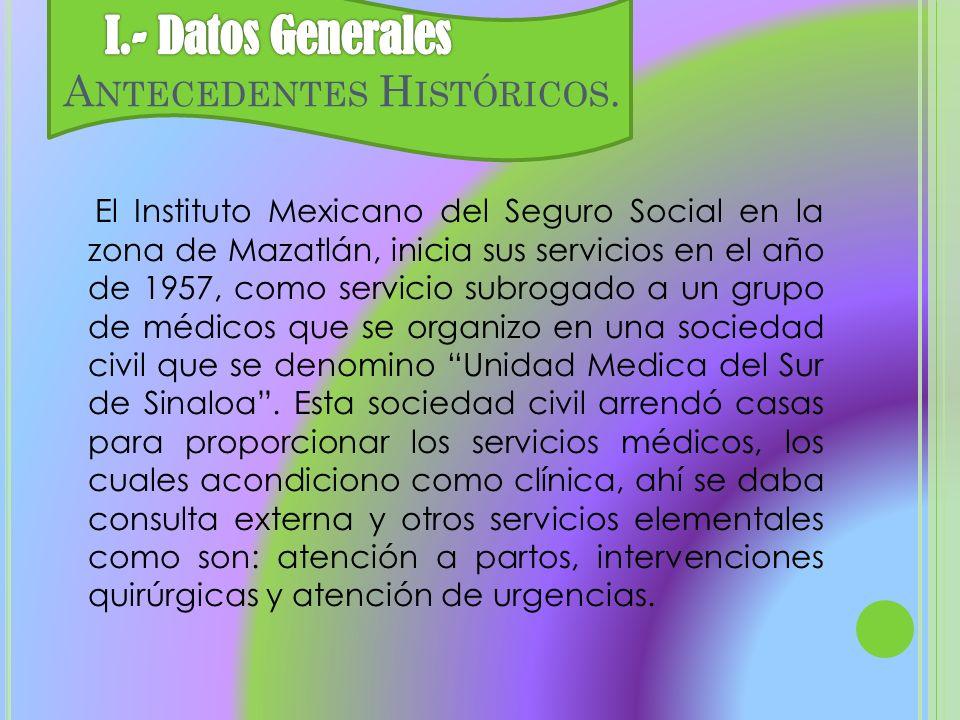 El Instituto Mexicano del Seguro Social en la zona de Mazatlán, inicia sus servicios en el año de 1957, como servicio subrogado a un grupo de médicos