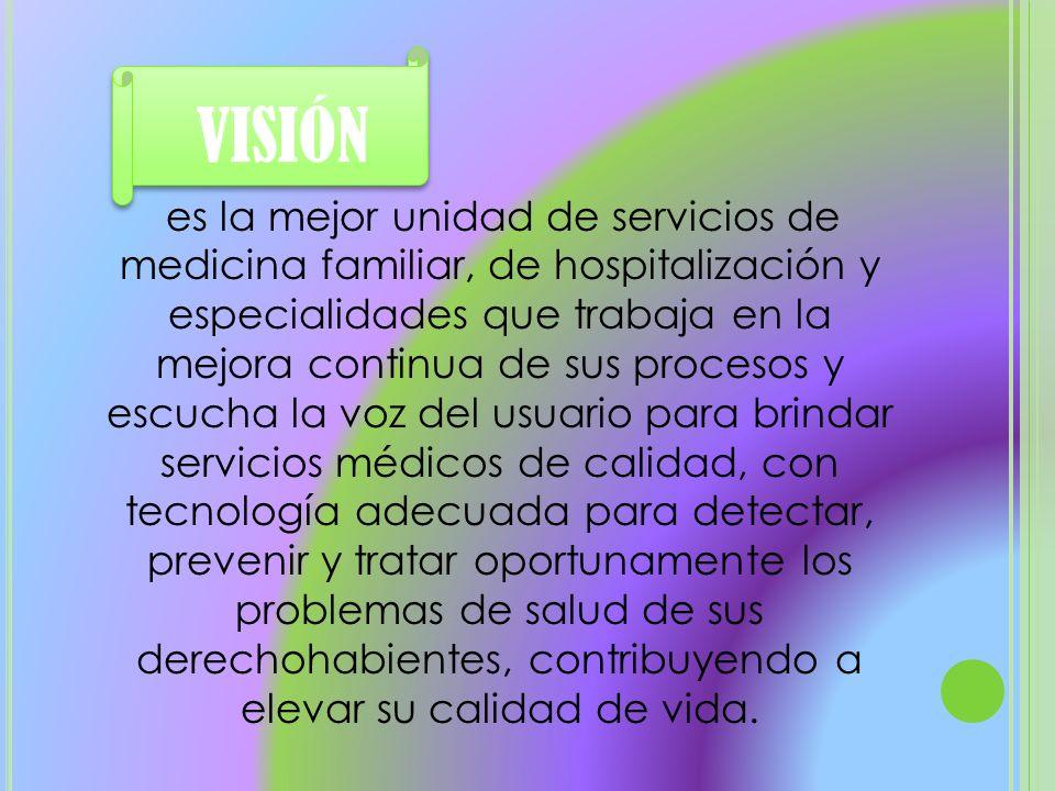 es la mejor unidad de servicios de medicina familiar, de hospitalización y especialidades que trabaja en la mejora continua de sus procesos y escucha