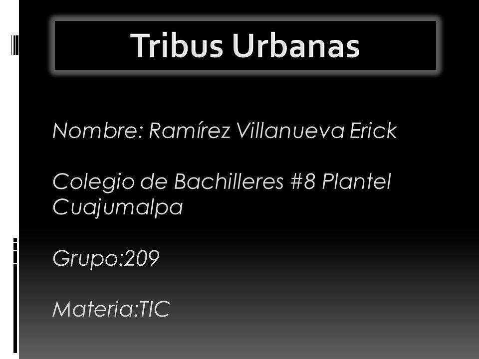Nombre: Ramírez Villanueva Erick Colegio de Bachilleres #8 Plantel Cuajumalpa Grupo:209 Materia:TIC
