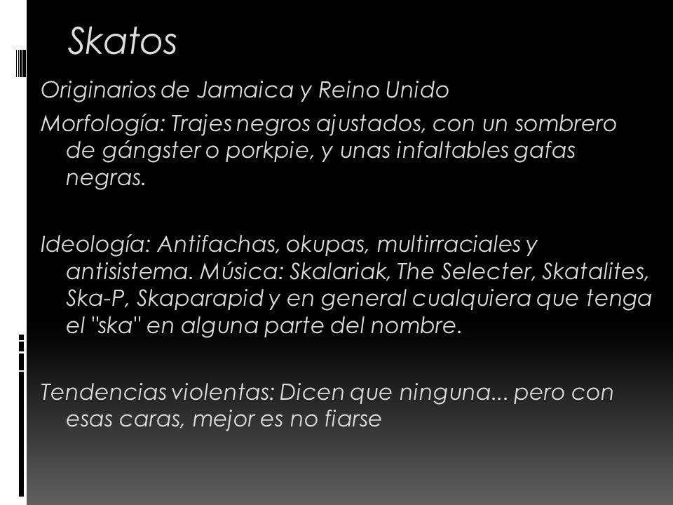 Skatos Originarios de Jamaica y Reino Unido Morfología: Trajes negros ajustados, con un sombrero de gángster o porkpie, y unas infaltables gafas negra