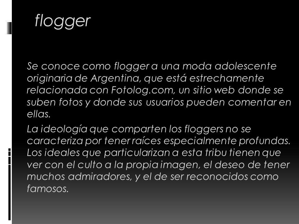 flogger Se conoce como flogger a una moda adolescente originaria de Argentina, que está estrechamente relacionada con Fotolog.com, un sitio web donde