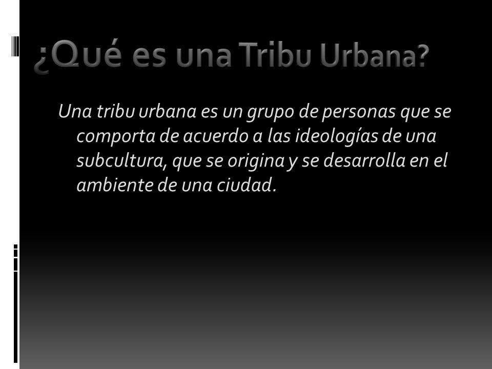 Una tribu urbana es un grupo de personas que se comporta de acuerdo a las ideologías de una subcultura, que se origina y se desarrolla en el ambiente