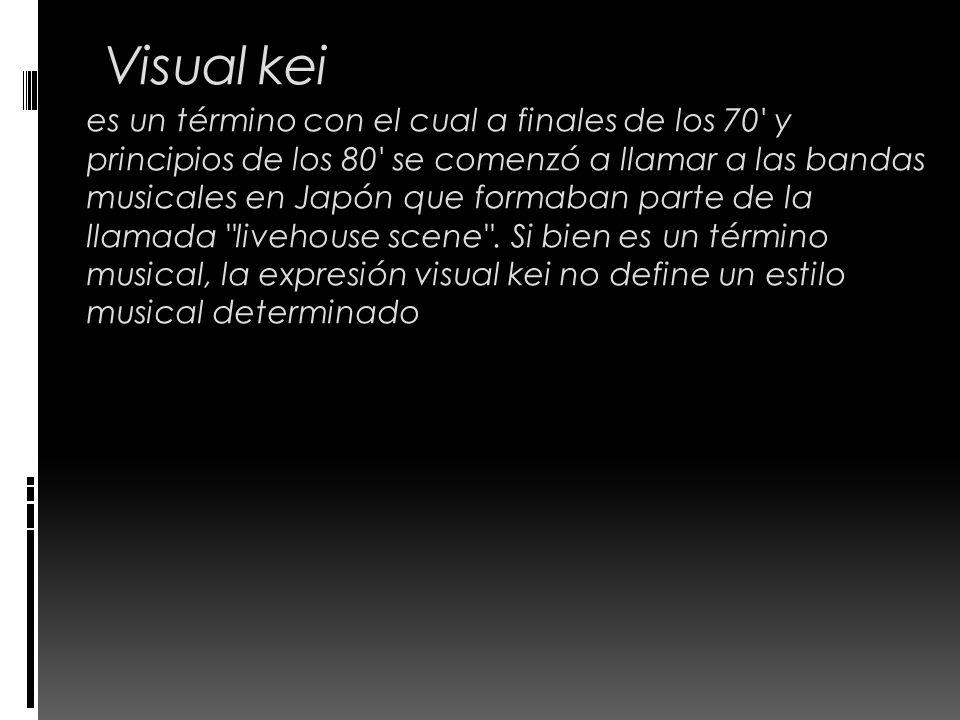 Visual kei es un término con el cual a finales de los 70' y principios de los 80' se comenzó a llamar a las bandas musicales en Japón que formaban par