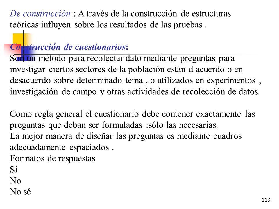 112 3.Reúso de medidas : reutilizar para el estudio medidas que han sido utilizadas y probadas en estudios anteriores. Validez Es el grado en el cual