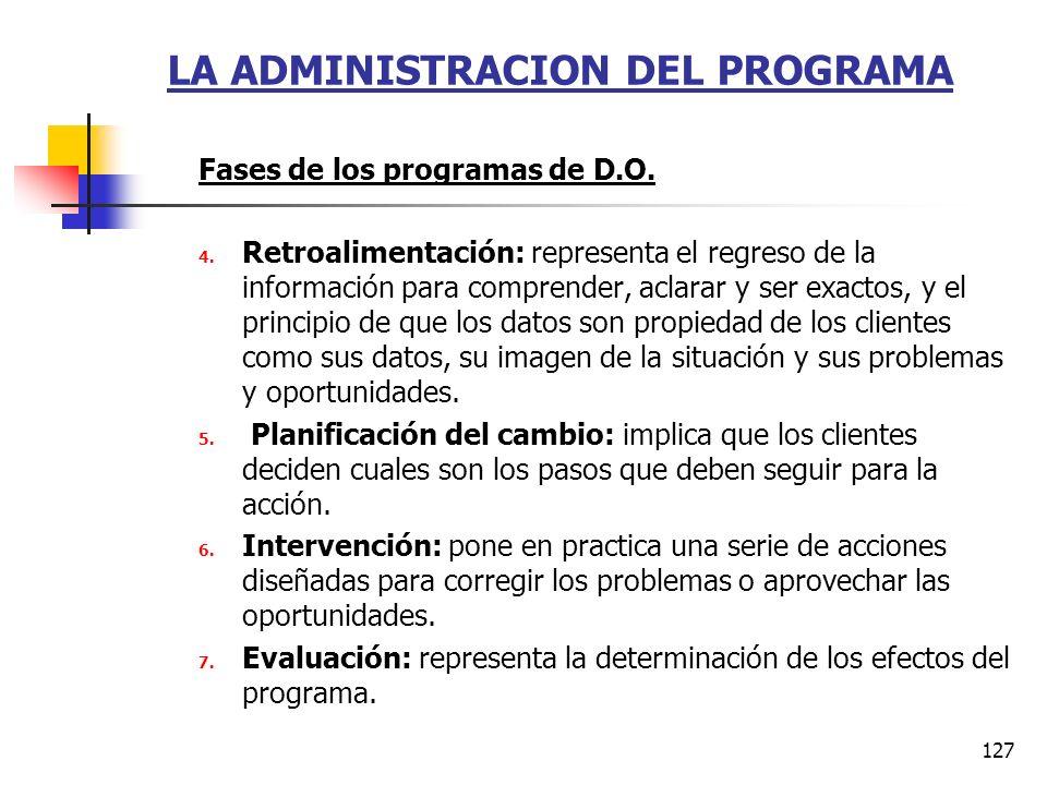 126 LA ADMINISTRACION DEL PROGRAMA Fases de los programas de D.O. 1. Entrada: es el contacto inicial entre l consultor y el cliente, la exploración de