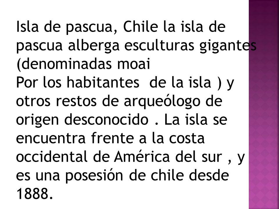 Isla de pascua, Chile la isla de pascua alberga esculturas gigantes (denominadas moai Por los habitantes de la isla ) y otros restos de arqueólogo de