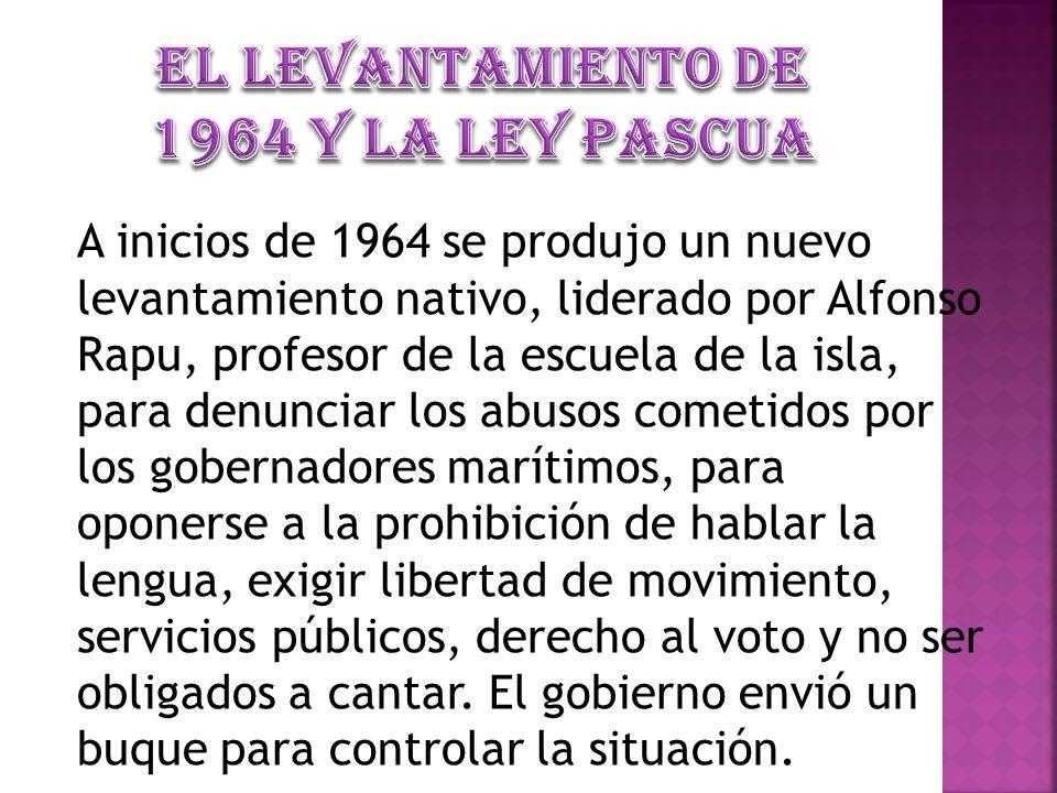 A inicios de 1964 se produjo un nuevo levantamiento nativo, liderado por Alfonso Rapu, profesor de la escuela de la isla, para denunciar los abusos co