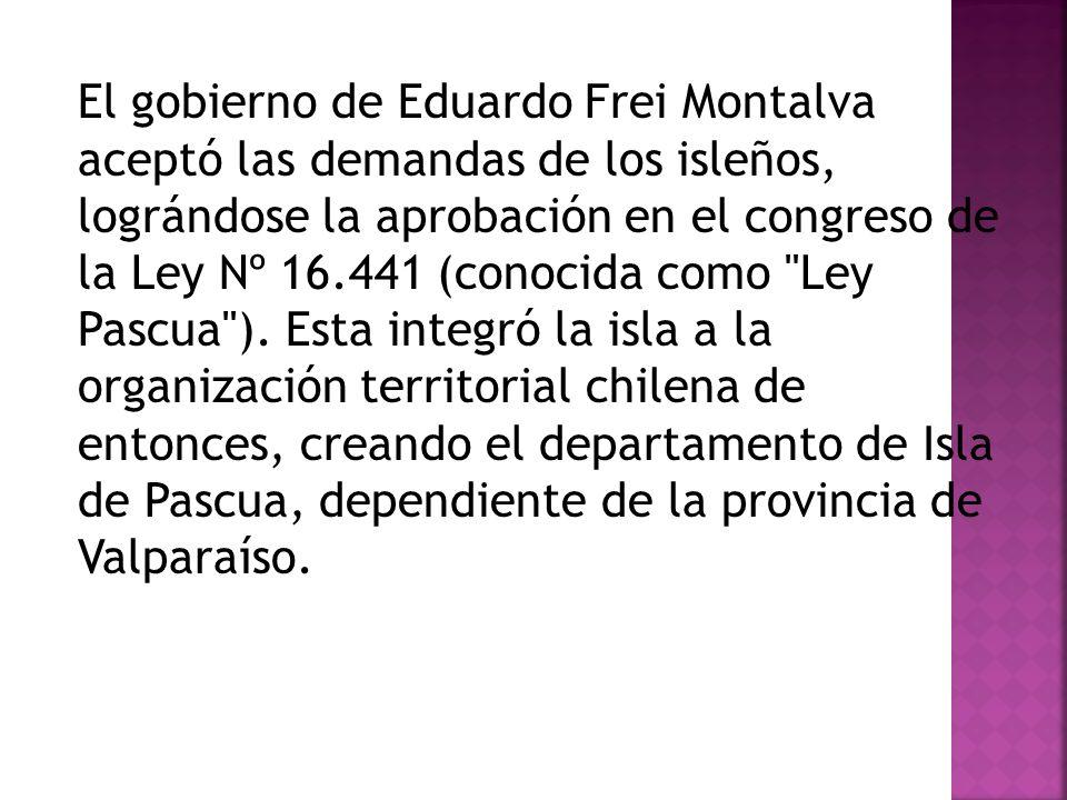 El gobierno de Eduardo Frei Montalva aceptó las demandas de los isleños, lográndose la aprobación en el congreso de la Ley Nº 16.441 (conocida como