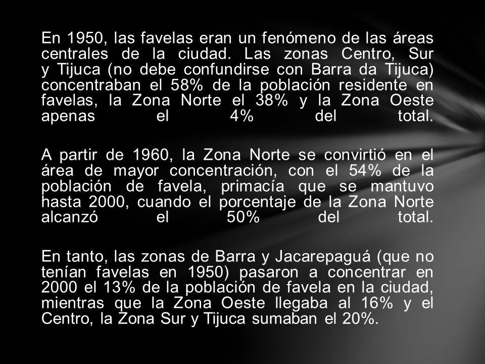 En 1950, las favelas eran un fenómeno de las áreas centrales de la ciudad. Las zonas Centro, Sur y Tijuca (no debe confundirse con Barra da Tijuca) co