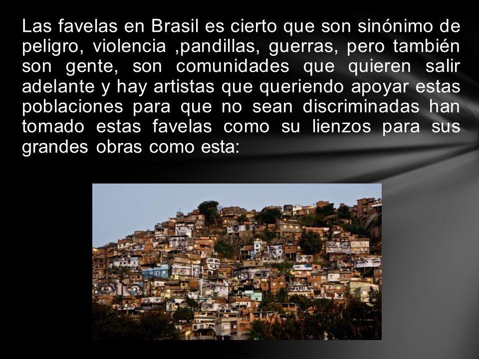 Las favelas en Brasil es cierto que son sinónimo de peligro, violencia,pandillas, guerras, pero también son gente, son comunidades que quieren salir a