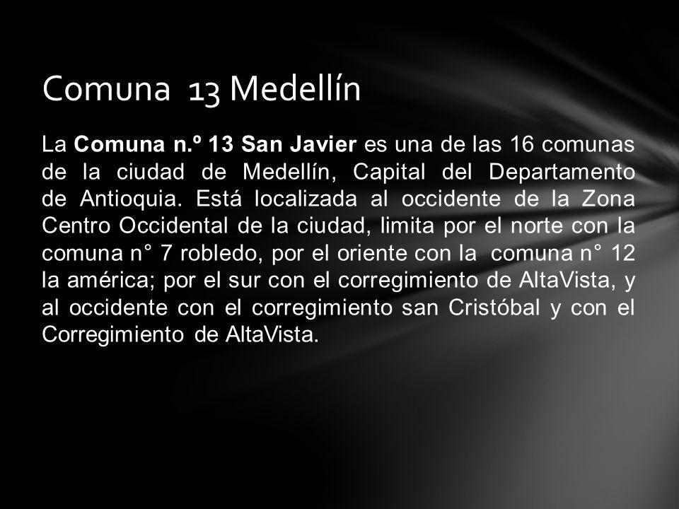 La Comuna n.º 13 San Javier es una de las 16 comunas de la ciudad de Medellín, Capital del Departamento de Antioquia. Está localizada al occidente de