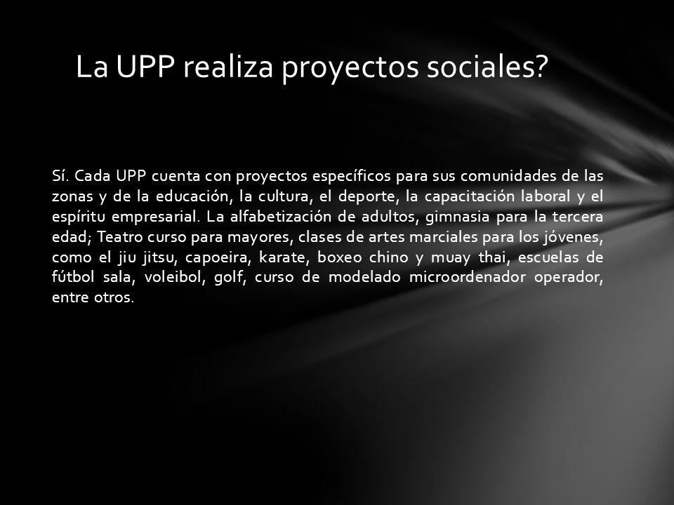 Sí. Cada UPP cuenta con proyectos específicos para sus comunidades de las zonas y de la educación, la cultura, el deporte, la capacitación laboral y e