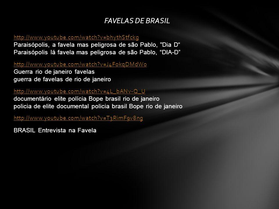 FAVELAS DE BRASIL http://www.youtube.com/watch?v=bhythStfckg http://www.youtube.com/watch?v=bhythStfckg Paraisópolis, a favela mas peligrosa de são Pa