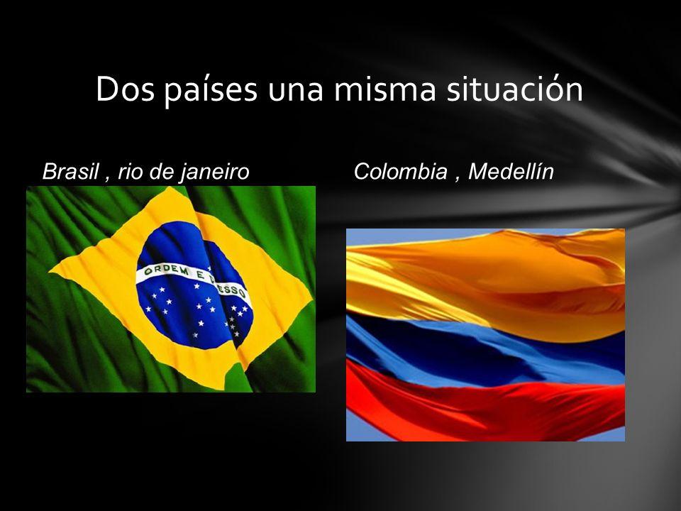 Brasil, rio de janeiroColombia, Medellín Dos países una misma situación
