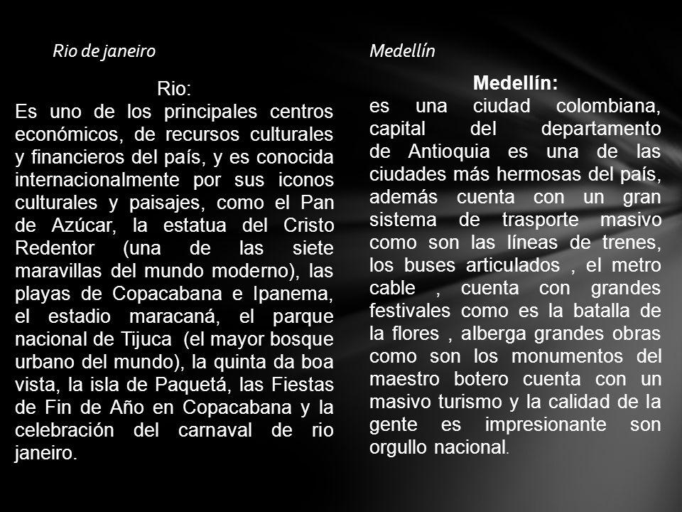 Rio de janeiroMedellín Medellín: es una ciudad colombiana, capital del departamento de Antioquia es una de las ciudades más hermosas del país, además