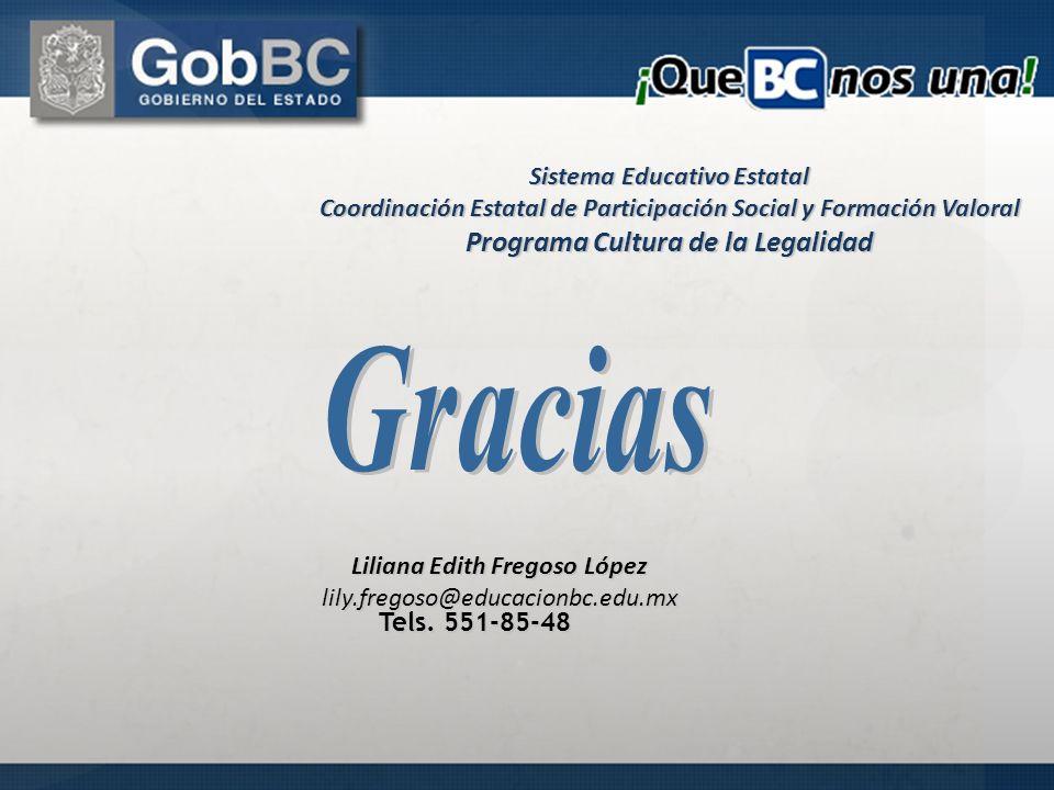 Tels. 551-85-48 Liliana Edith Fregoso López lily.fregoso@educacionbc.edu.mx Sistema Educativo Estatal Coordinación Estatal de Participación Social y F