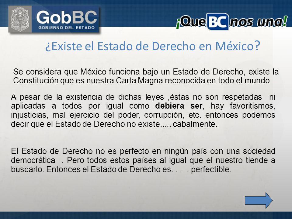 ¿Existe el Estado de Derecho en México ? Se considera que México funciona bajo un Estado de Derecho, existe la Constitución que es nuestra Carta Magna