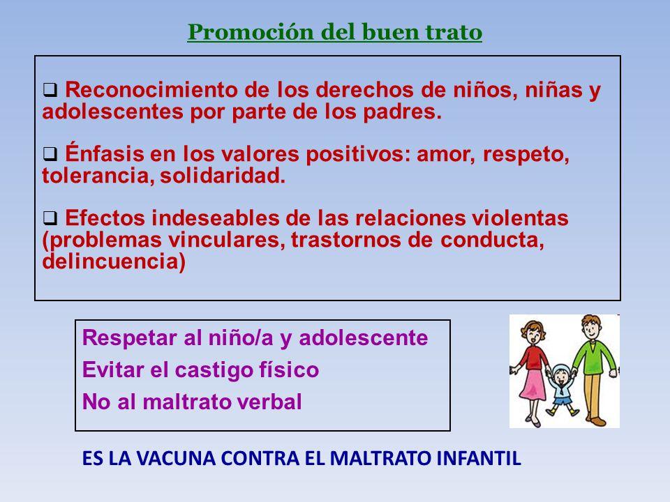 Promoción del buen trato Respetar al niño/a y adolescente Evitar el castigo físico No al maltrato verbal ES LA VACUNA CONTRA EL MALTRATO INFANTIL Reco