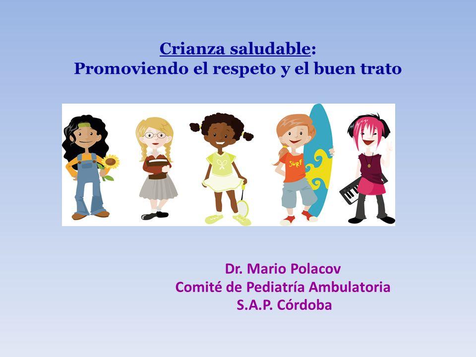 Crianza saludable: Promoviendo el respeto y el buen trato Dr. Mario Polacov Comité de Pediatría Ambulatoria S.A.P. Córdoba
