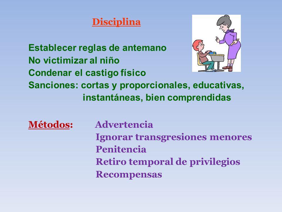 Disciplina Establecer reglas de antemano No victimizar al niño Condenar el castigo físico Sanciones: cortas y proporcionales, educativas, instantáneas