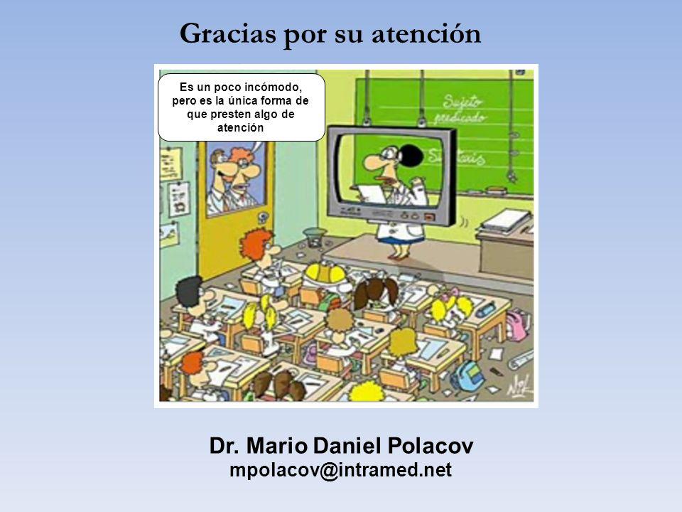 Gracias por su atención Dr. Mario Daniel Polacov mpolacov@intramed.net Es un poco incómodo, pero es la única forma de que presten algo de atención