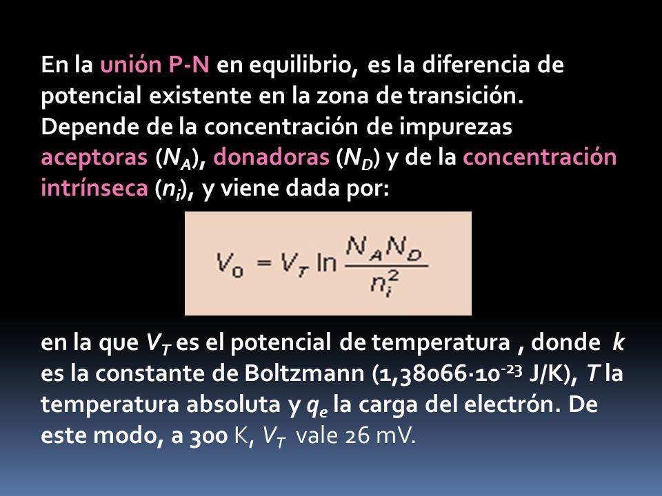 En la unión P-N en equilibrio, es la diferencia de potencial existente en la zona de transición. Depende de la concentración de impurezas aceptoras (N