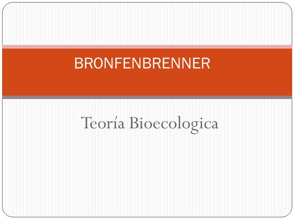 Teoría Bioecologica BRONFENBRENNER