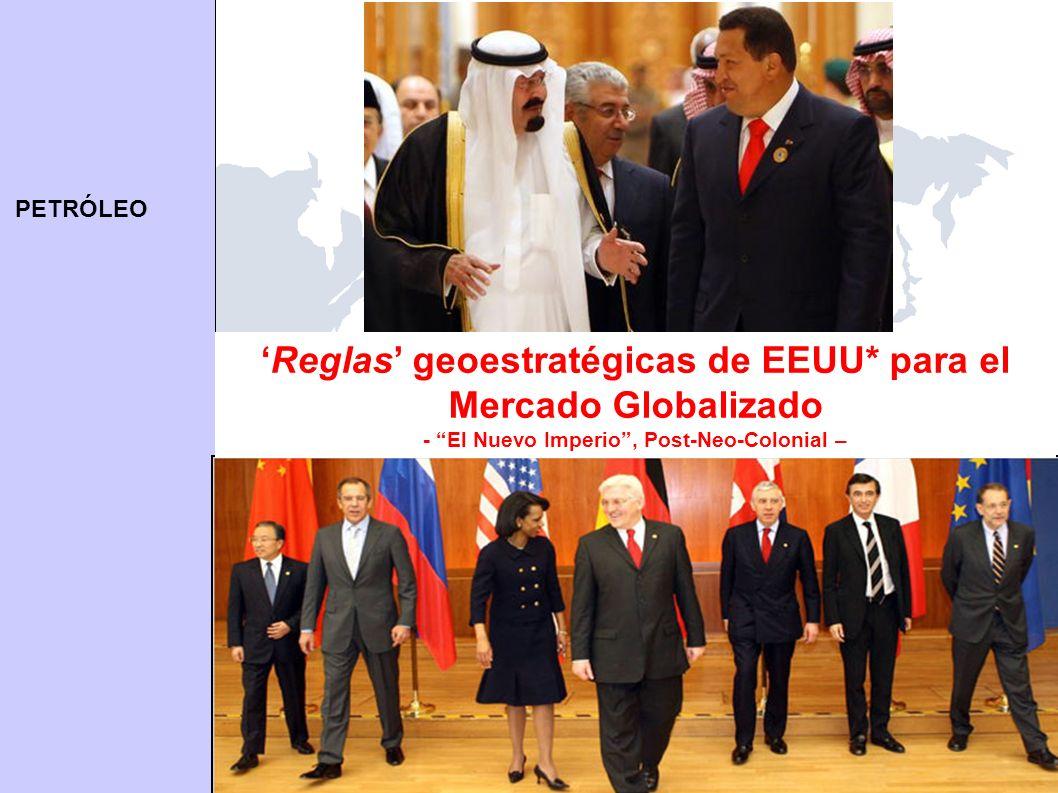 PETRÓLEO twod@umich.edu | TomOD.com 26 Reglas geoestratégicas de EEUU* para el Mercado Globalizado - El Nuevo Imperio, Post-Neo-Colonial –