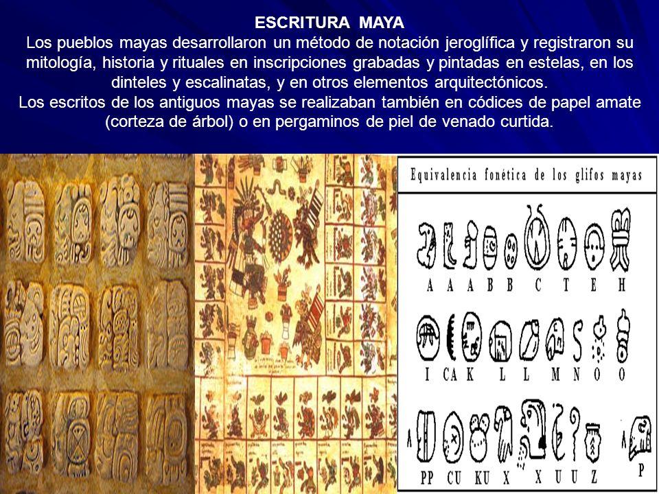 ESCRITURA MAYA Los pueblos mayas desarrollaron un método de notación jeroglífica y registraron su mitología, historia y rituales en inscripciones grabadas y pintadas en estelas, en los dinteles y escalinatas, y en otros elementos arquitectónicos.