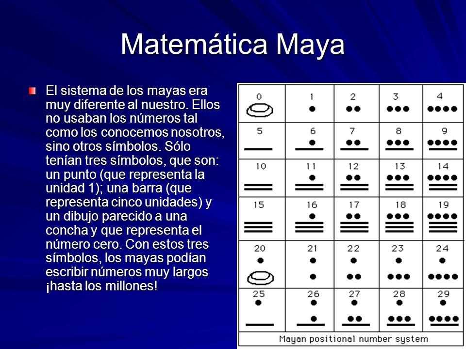 Matemática Maya El sistema de los mayas era muy diferente al nuestro. Ellos no usaban los números tal como los conocemos nosotros, sino otros símbolos