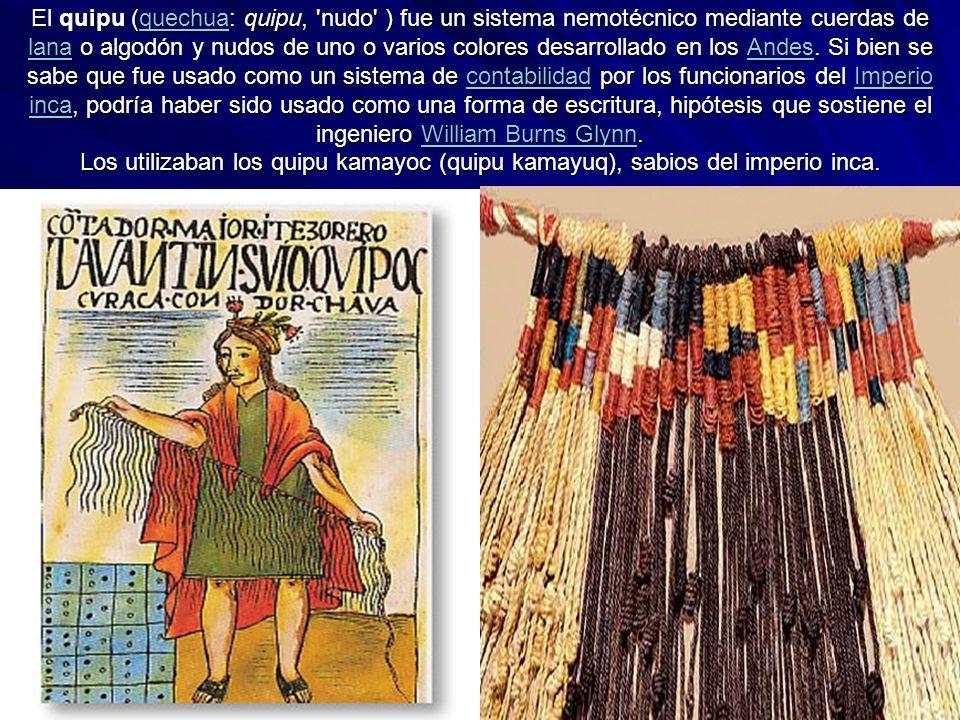 El quipu (quechua: quipu, 'nudo' ) fue un sistema nemotécnico mediante cuerdas de lana o algodón y nudos de uno o varios colores desarrollado en los A