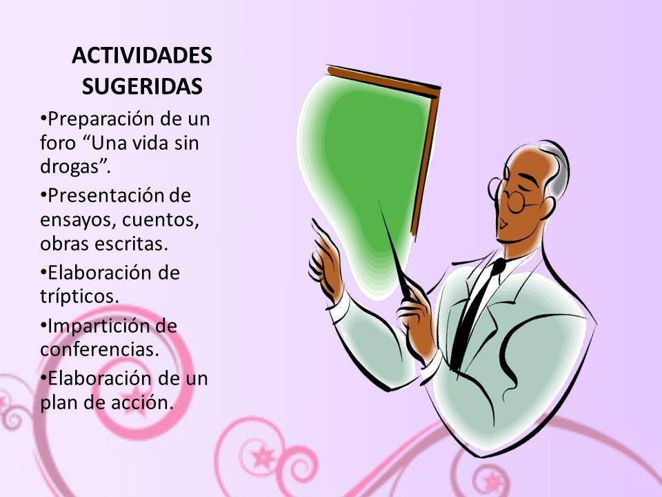 ACTIVIDADES SUGERIDAS Preparación de un foro Una vida sin drogas.