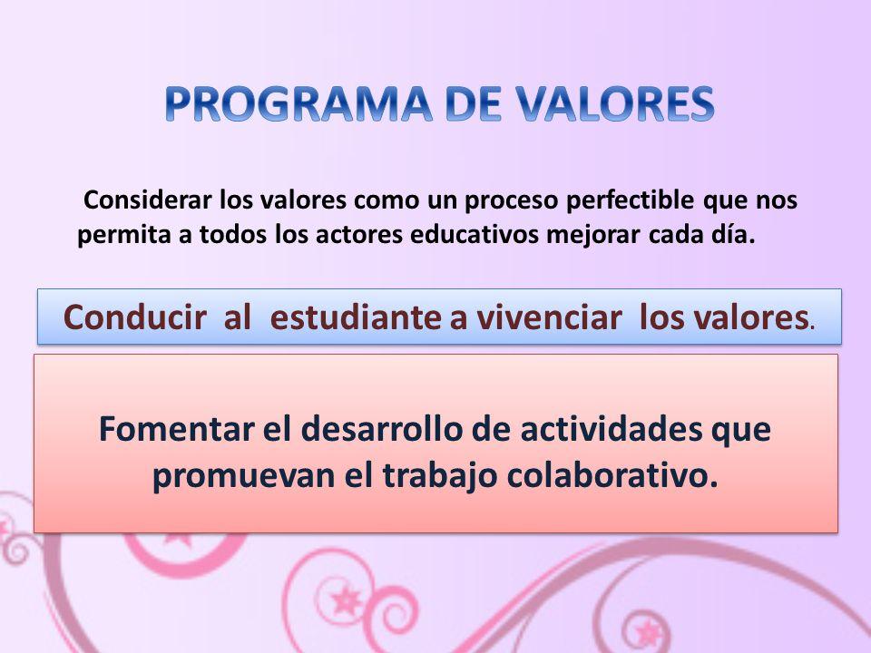 Considerar los valores como un proceso perfectible que nos permita a todos los actores educativos mejorar cada día.