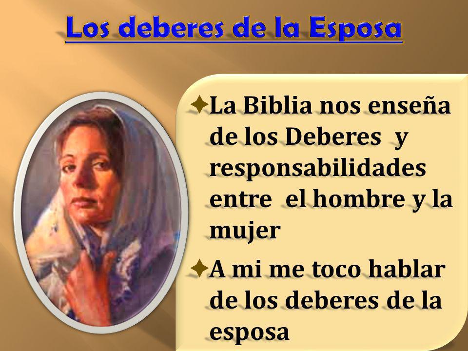La Biblia nos enseña de los Deberes y responsabilidades entre el hombre y la mujer La Biblia nos enseña de los Deberes y responsabilidades entre el ho