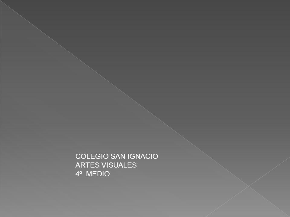 COLEGIO SAN IGNACIO ARTES VISUALES 4º MEDIO