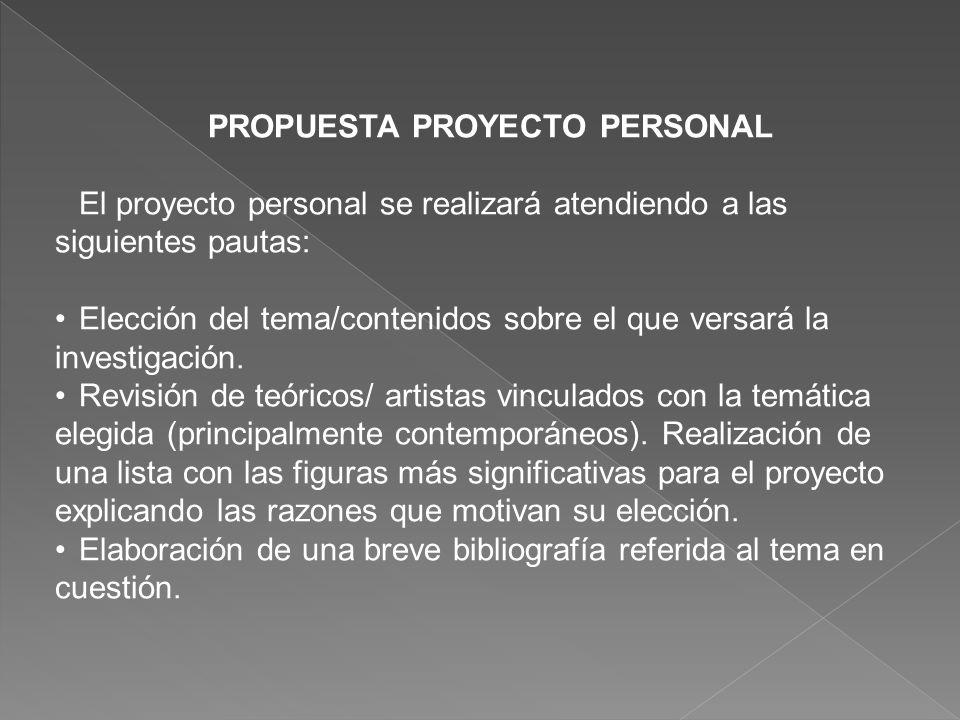 PROPUESTA PROYECTO PERSONAL El proyecto personal se realizará atendiendo a las siguientes pautas: Elección del tema/contenidos sobre el que versará la investigación.