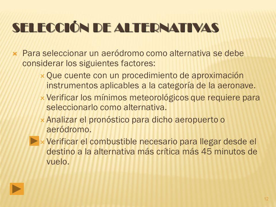 Para seleccionar un aeródromo como alternativa se debe considerar los siguientes factores: Que cuente con un procedimiento de aproximación instrumentos aplicables a la categoría de la aeronave.