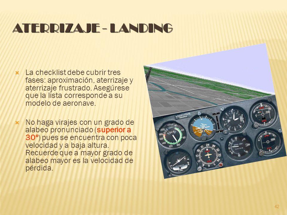 ATERRIZAJE - LANDING La checklist debe cubrir tres fases: aproximación, aterrizaje y aterrizaje frustrado.