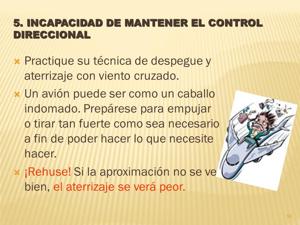 5. INCAPACIDAD DE MANTENER EL CONTROL DIRECCIONAL Practique su técnica de despegue y aterrizaje con viento cruzado. Un avión puede ser como un caballo