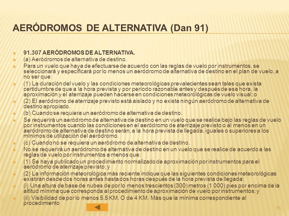 71 AERÓDROMOS DE ALTERNATIVA (Dan 91) 91.307 AERÓDROMOS DE ALTERNATIVA.
