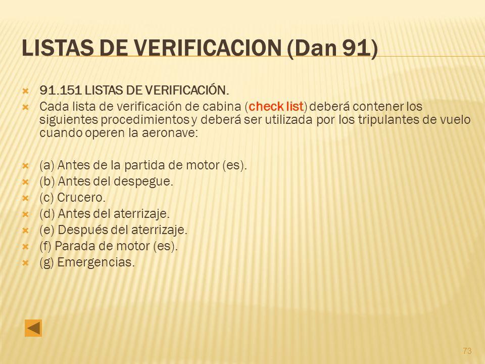 73 LISTAS DE VERIFICACION (Dan 91) 91.151 LISTAS DE VERIFICACIÓN. Cada lista de verificación de cabina (check list) deberá contener los siguientes pro