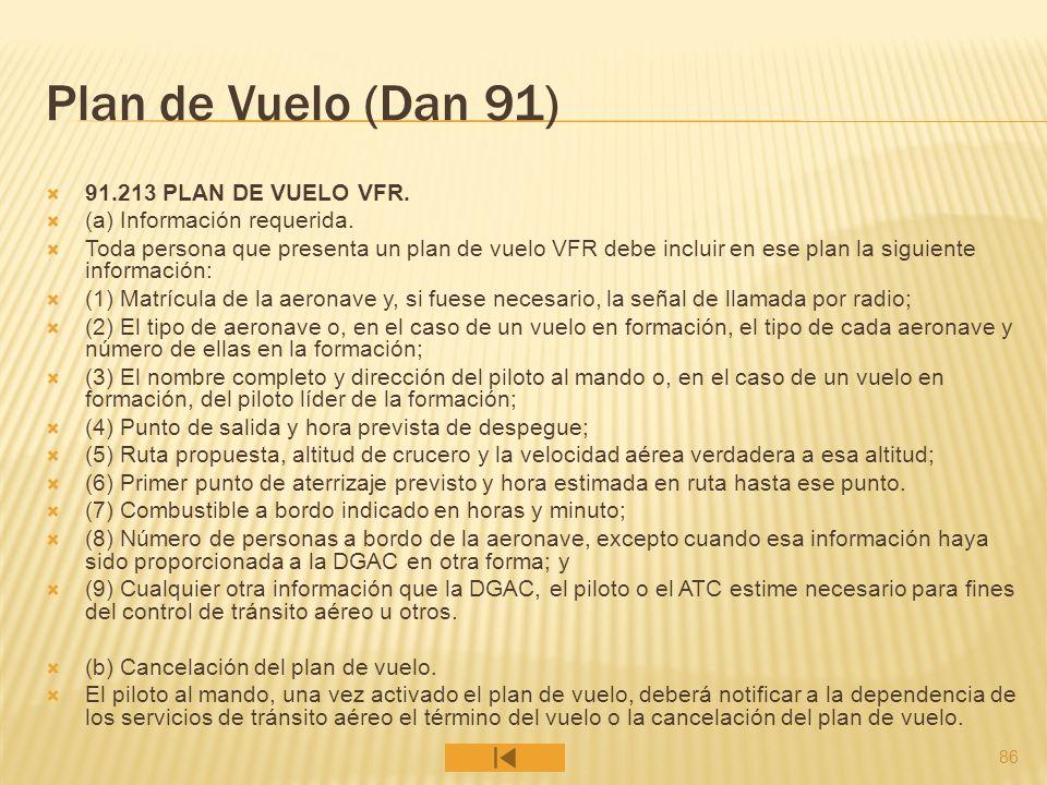 86 Plan de Vuelo (Dan 91) 91.213 PLAN DE VUELO VFR. (a) Información requerida. Toda persona que presenta un plan de vuelo VFR debe incluir en ese plan