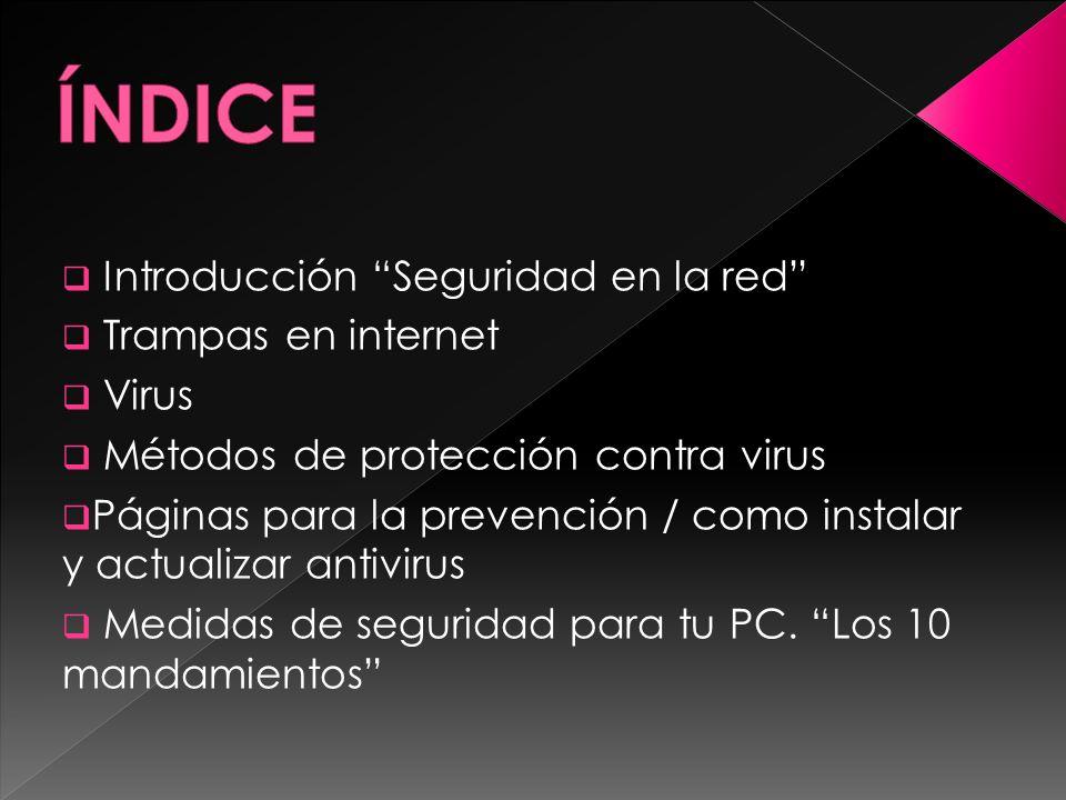 Introducción Seguridad en la red Trampas en internet Virus Métodos de protección contra virus Páginas para la prevención / como instalar y actualizar