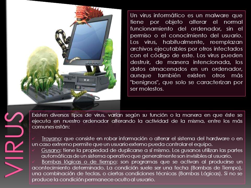 Un virus informático es un malware que tiene por objeto alterar el normal funcionamiento del ordenador, sin el permiso o el conocimiento del usuario.