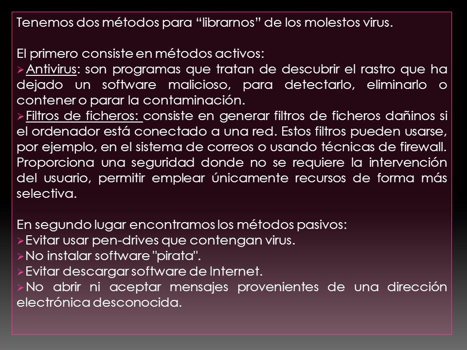 Tenemos dos métodos para librarnos de los molestos virus. El primero consiste en métodos activos: Antivirus: son programas que tratan de descubrir el