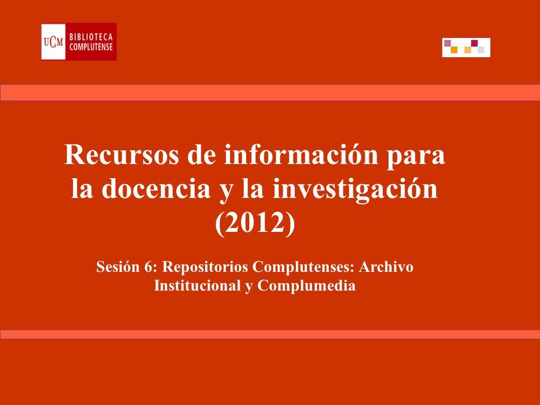 Recursos de información para la docencia y la investigación (2012) Sesión 6: Repositorios Complutenses: Archivo Institucional y Complumedia
